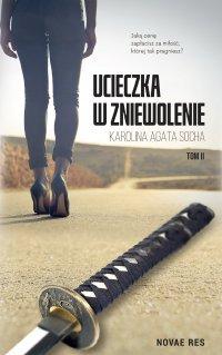 Ucieczka w zniewolenie. Tom 2 - Karolina Agata Socha - ebook