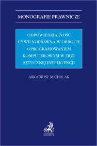 Odpowiedzialność cywilnoprawna w obrocie oprogramowaniem komputerowym w erze sztucznej inteligencji - Arkadiusz Michalak - ebook