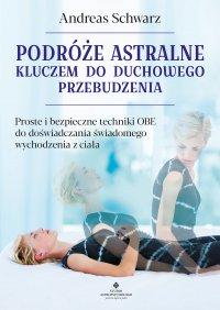 Podróże astralne kluczem do duchowego przebudzenia - Andreas Schwarz - ebook