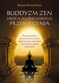 Buddyzm zen drogą do duchowego przebudzenia - Bonnie Myotai Treace - ebook