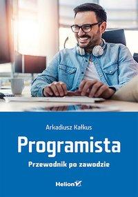 Programista. Przewodnik po zawodzie - Arkadiusz Kałkus - ebook