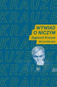 Wywiad o niczym. Rozmawiają Zygmunt Krauze i Michał Mendyk - Zygmunt Krauze - ebook