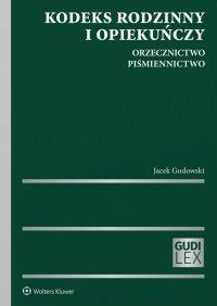 Kodeks rodzinny i opiekuńczy. Orzecznictwo. Piśmiennictwo - Jacek Gudowski - ebook