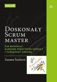 Doskonały Scrum master. Jak budować bardziej efektywne zespoły i zarządzać zmianą - Zuzana Sochova - ebook