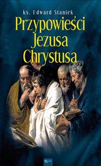 Przypowieści Jezusa Chrystusa - ks. Edward Staniek - audiobook