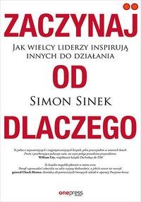 Zaczynaj od Dlaczego. Jak wielcy liderzy inspirują innych do działania - Simon Sinek - ebook