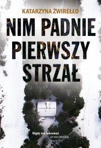 Nim padnie pierwszy strzał - Katarzyna Żwirełło - ebook