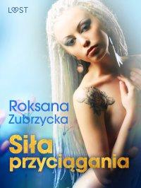 Siła przyciągania – lesbijskie opowiadanie erotyczne - Roksana Zubrzycka - ebook