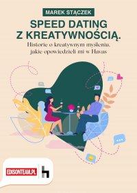 Speed dating z kreatywnością. Historie o kreatywnym myśleniu, jakie opowiedzieli mi w Havas - Marek Stączek - ebook