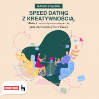Speed dating z kreatywnością. Historie o kreatywnym myśleniu, jakie opowiedzieli mi w Havas - Marek Stączek - audiobook