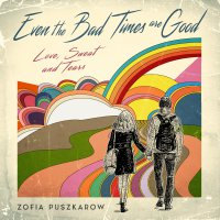 Even the Bad Times are Good - Zofia Puszkarow - audiobook