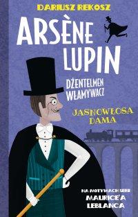 Arsène Lupin – dżentelmen włamywacz. Tom 5. Jasnowłosa dama - Dariusz Rekosz - ebook