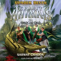 Spirit Animals. Upadek bestii. Smocze oko. Tom 8 - Sarwat Chadda - audiobook