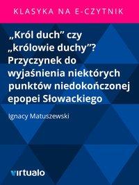 """""""Król duch"""" czy """"królowie duchy""""? Przyczynek do wyjaśnienia niektórych punktów niedokończonej epopei Słowackiego"""