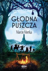 Głodna Puszcza - Marcin Mortka - ebook