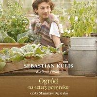Roślinne porady. Ogród na cztery pory roku - Sebastian Kulis - audiobook