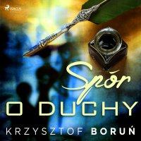 Spór o duchy - Krzysztof Boruń - audiobook
