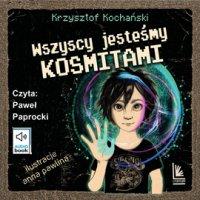 Wszyscy jesteśmy kosmitami - Krzysztof Kochański - audiobook