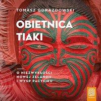 Obietnica Tiaki. O niezwykłości Nowej Zelandii i wysp Pacyfiku - Tomasz Gorazdowski - audiobook