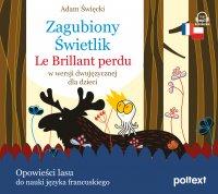 Zagubiony Świetlik. Le Brillant perdu w wersji dwujęzycznej dla dzieci - Adam Święcki - audiobook