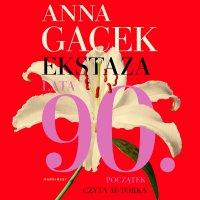 Ekstaza. Lata 90. Początek - Anna Gacek - audiobook