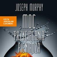 Moc przyciągania pieniądza - Joseph Murphy - audiobook