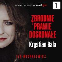 #1 Zbrodnie prawie doskonałe. Krystian Bala - podcast - Iza Michalewicz - audiobook