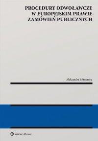 Procedury odwoławcze w europejskim prawie zamówień publicznych - Aleksandra Sołtysińska - ebook