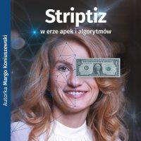 Striptiz w erze apek i algorytmów - Margo Koniuszewski - audiobook
