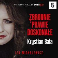 #5 Zbrodnie prawie doskonałe. Krystian Bala - podcast - Iza Michalewicz - audiobook