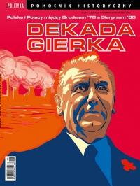 Pomocnik Historyczny. Dekada Gierka 6/2021 - Opracowanie zbiorowe - eprasa