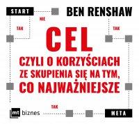Cel, czyli o korzyściach ze skupienia się na tym, co najważniejsze - Ben Renshaw - audiobook