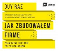 Jak zbudowałem firmę. Prawdziwe historie przedsiębiorców - Guy Raz - audiobook