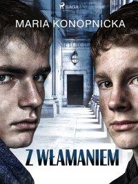 Z włamaniem - Maria Konopnicka - ebook