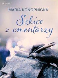 Szkice z cmentarzy - Maria Konopnicka - ebook