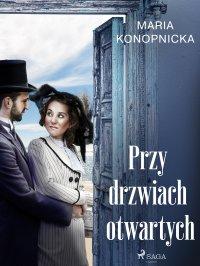 Przy drzwiach otwartych - Maria Konopnicka - ebook