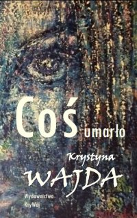Coś umarło - Krystyna Wajda - audiobook