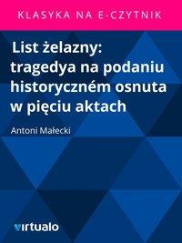 List żelazny: tragedya na podaniu historyczném osnuta w pięciu aktach