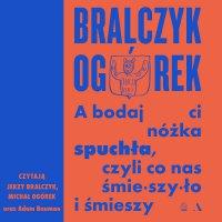 A bodaj Ci nóżka spuchła, czyli co nas śmieszyło i śmieszy - Jerzy Bralczyk - audiobook