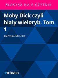 Moby Dick czyli biały wieloryb. Tom 1