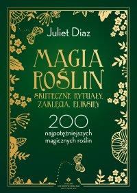 Magia roślin - skuteczne rytuały, zaklęcia, eliksiry - Juliet Diaz - ebook