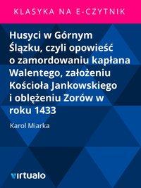 Husyci w Górnym Ślązku, czyli opowieść o zamordowaniu kapłana Walentego, założeniu Kościoła Jankowskiego i oblężeniu Zorów w roku 1433