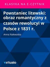 Powstaniec litewski: obraz romantyczny z czasów rewolucyi w Polsce z 1831 r.