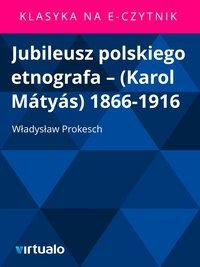 Jubileusz polskiego etnografa – (Karol Mátyás) 1866-1916