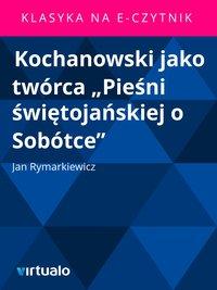 """Kochanowski jako twórca """"Pieśni świętojańskiej o Sobótce"""""""
