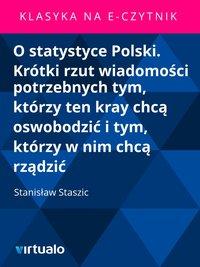 O statystyce Polski. Krótki rzut wiadomości potrzebnych tym, którzy ten kray chcą oswobodzić i tym, którzy w nim chcą rządzić