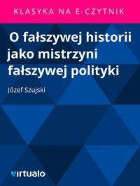 O fałszywej historii jako mistrzyni fałszywej polityki