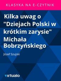 """Kilka uwag o """"Dziejach Polski w krótkim zarysie"""" Michała Bobrzyńskiego"""