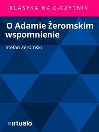 O Adamie Żeromskim wspomnienie