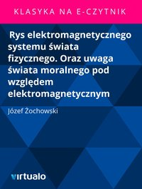 Rys elektromagnetycznego systemu świata fizycznego. Oraz uwaga świata moralnego pod względem elektromagnetycznym